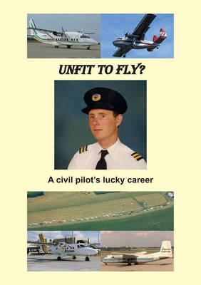 Unfit to Fly?: A Civil Pilots Lucky Career (Paperback)