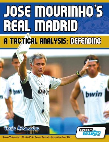 Jose Mourinho's Real Madrid - A Tactical Analysis: Defending (Paperback)
