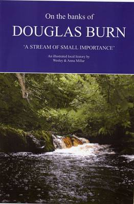 On the Banks of Douglas Burn - A Stream of Small Importance: An Illustrated Local History
