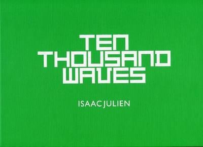 Isaac Julien - Ten Thousand Waves (Hardback)
