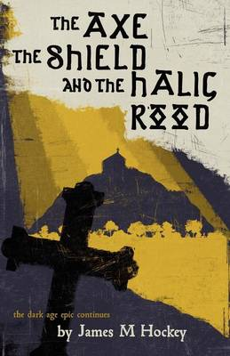 The Axe the Shield and the Halig Rood (Paperback)