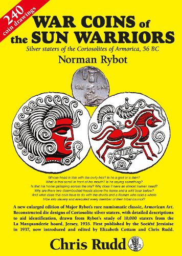 War Coins of the Sun Warriors: Silver staters of the Coriosolites of Armorica, 56 BC (Paperback)