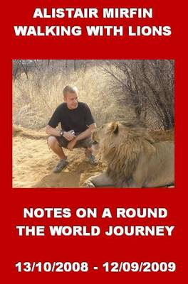 Alistair Mirfin: Walking with Lions: Notes on a Round the World Journey (Paperback)