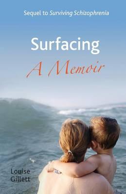 Surfacing - A Memoir: Sequel to 'Surviving Schizophrenia' (Paperback)