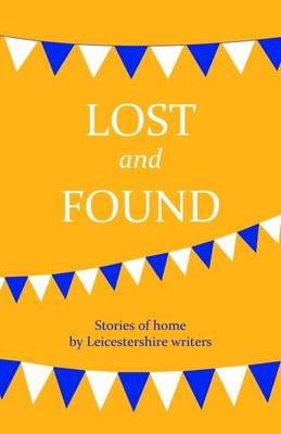 Lost and Found: Stories of Home by Leicestershire Writers (Paperback)