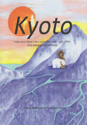 Kyoto: A Big Story of a Boy and a Little Bear - and a Little Story About Global Warming (Paperback)