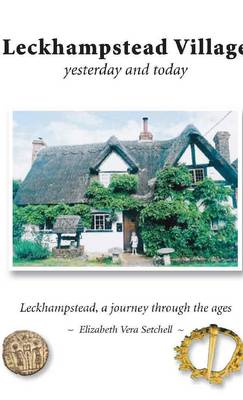 Leckhampstead Village: Yesterday and Today: Leckhampstead, a Journey Through the Ages (Paperback)