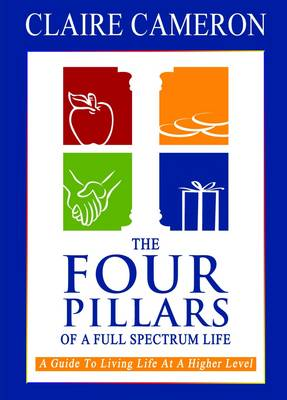 The Four Pillars of a Full Spectrum Life: A Guide to Living Life at a Higher Level (Paperback)