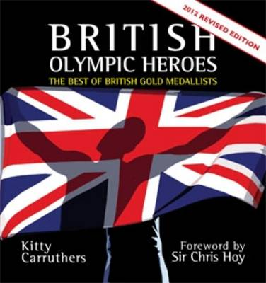 British Olympic Heroes: The Best of British Gold Medallists (Paperback)