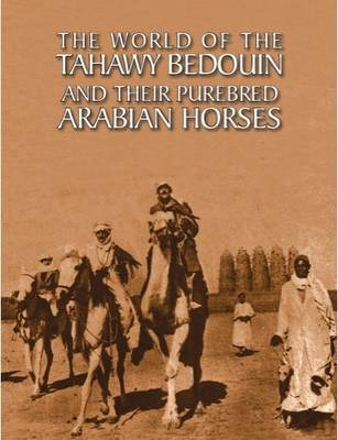 The World of the Tahawy Bedouin and Their Pure-Bred Arabian Horses (Hardback)