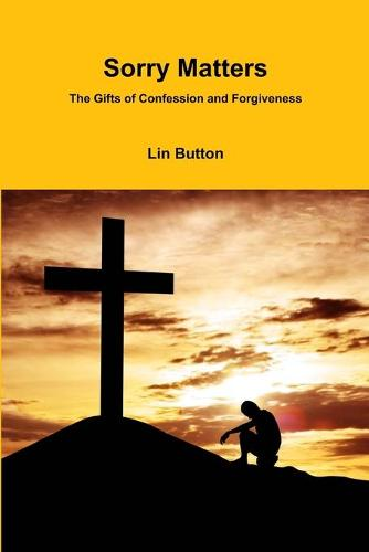 Sorry Matters: The Gifts of Confession and Forgiveness - Changing Lives Three (Paperback)