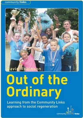 Out of the Ordinary: Learning from the Community Links Approach to Social Regeneration (Paperback)