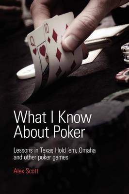 What I Know About Poker: Lessons in Texas Hold'em, Omaha and Other Poker Games (Paperback)
