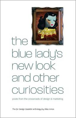 The Blue Lady's New Look and Other Curiosities: Posts from the Crossroads of Design and Marketing (Paperback)