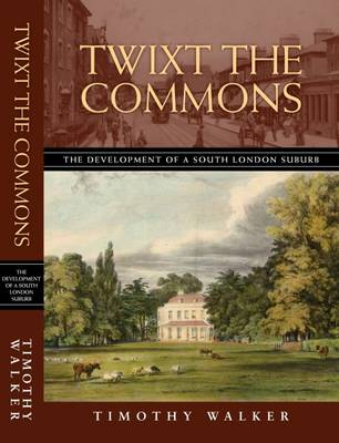Twixt the Commons: The Development of a Victorian Suburb (Paperback)