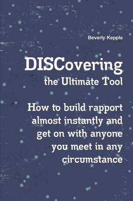 Discovering the Ultimate Tool: How to Build Rapport Almost Instantly and Get on with Anyone You Meet in Any Circumstance (Paperback)