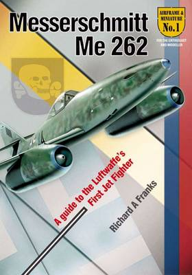 The Messerchmitt Me 262: A Guide to the Luftwaffe's First Jet Fighter - Airframe & Miniature (Paperback)