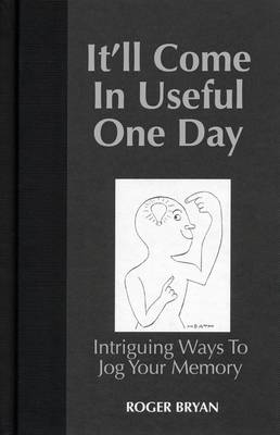 It'll Come in Useful One Day: Intriguing Ways to Jog Your Memory (Hardback)