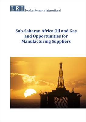 Sub-Saharan Africa Oil and Gas and Opportunities for Manufacturing Suppliers (Paperback)