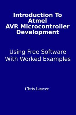 Introduction to Atmel AVR Microcontroller Development: Using Free Software with Worked Examples (Paperback)
