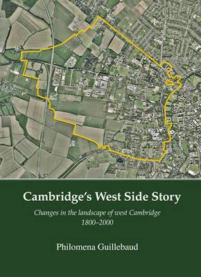 Cambridge's West Side Story: Changes in the Landscape of West Cambridge 1800-2000 (Paperback)