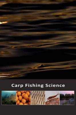Carp Fishing Science: A Guide to Watercraft for the Carp Angler (Paperback)