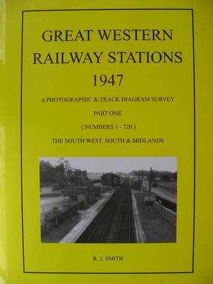 Great Western Railway Stations 1947: Part 1: A Photographic & Track Diagram Survey (Hardback)