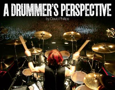 A Drummer's Perspective: A Photographic Insight into the World of Drummers (Hardback)