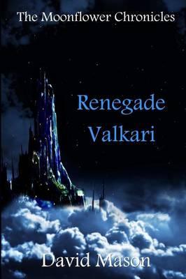 Renegade Valkari - The Moonflower Chronicles 2 (Paperback)