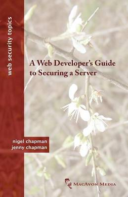 A Web Developer's Guide to Securing a Server - Web Security Topics (Paperback)