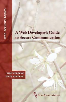 A Web Developer's Guide to Secure Communication - Web Security Topics (Paperback)