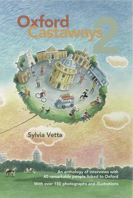 Oxford Castaways 2: An Anthology of Interviews with 40 Remarkable People Linked to Oxford (Paperback)