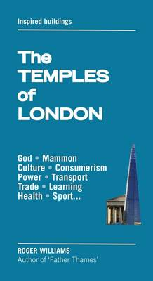The Temples of London: Inspired Architecture: From Mithras to Mammon - The London Trilogy 1 (Paperback)