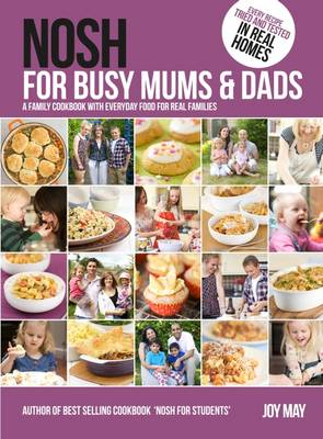 Nosh for Busy Mums and Dads: A Family Cookbook with Everyday Food for Real Families (Hardback)