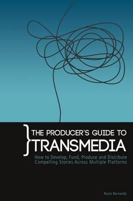 The Producers Guide to Transmedia: How to Develop, Fund, Produce and Distribute Compelling Stories Across Multiple Platforms (Paperback)