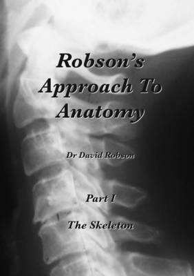 Robson's Approach to Anatomy: The Skeleton Pt. 1 (Paperback)