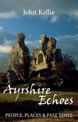 Ayrshire Echoes: People, Places and Past Times (Paperback)