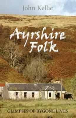 Ayrshire Folk: Glimpses of Bygone Lives (Paperback)