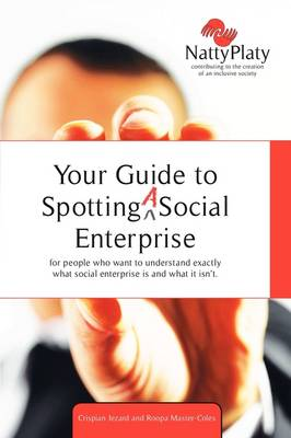 Your Guide to Spotting (a) Social Enterprise: for People Who Want to Understand Exactly What Social Enterprise is and What it Isn't (Paperback)