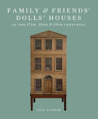 Family & Friends' Dolls' Houses of the 17th, 18th & 19th Centuries (Hardback)