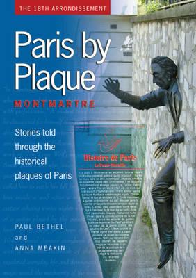 Paris by Plaque: Montmartre - The Complete Guide to the Historic Plaques of Paris Bk. 1 (Paperback)