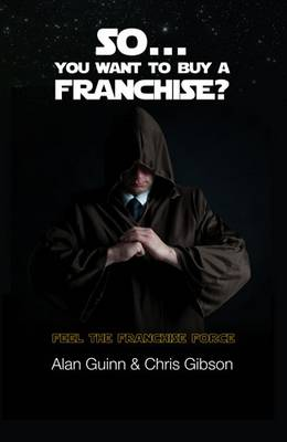 So...You Want to Buy a Franchise?: Feel the Franchise Force (Paperback)