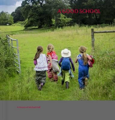 A Good School: A History of Michael Hall (Hardback)