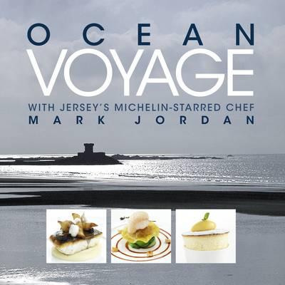 Ocean Voyage with Jersey's Michelin-Starred Chef Mark Jordan (Hardback)