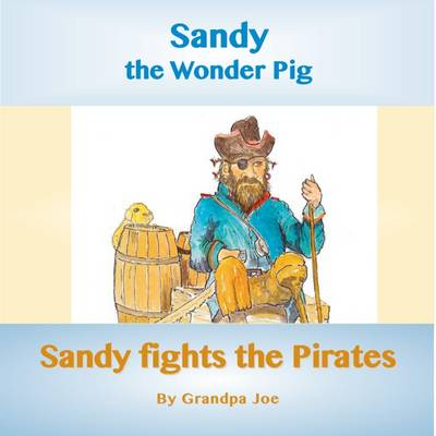 Sandy Fights the Pirates - Sandy the Wonder Pig 6 (Paperback)