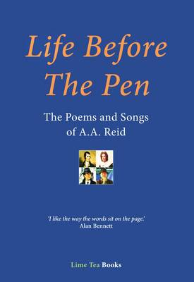 Life Before the Pen: The Poems and Songs of A. A. Reid