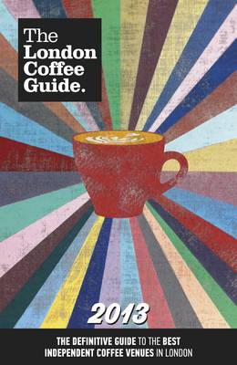 The London Coffee Guide 2013 (Paperback)
