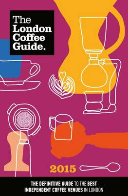 The London Coffee Guide 2015 (Paperback)