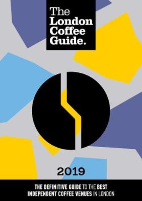 The London Coffee Guide 2019 2019 (Paperback)