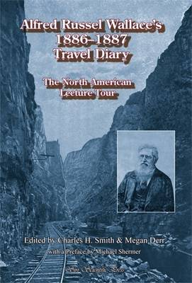 Alfred Russel Wallace's 1886 - 1887 Travel Diary: The North American Lecture Tour (Paperback)